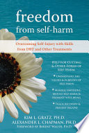 """""""Freedom from Self-Harm: Overcoming Self-Injury with Skills from DBT and Other Treatments"""" by Alexander L. Chapman, Kim L. Gratz, Barent Walsh"""