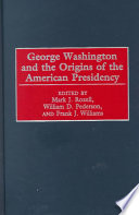 George Washington and the Origins of the American Presidency Book