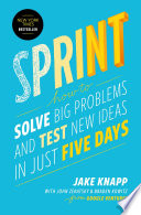 Sprint : how to Solve Big Problems and Test Mew Ideas in Just Five Days