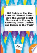 100 Opinions You Can Trust on Blessed Unrest  : How the Largest Social Movement in History Is Restoring Grace, Justice, and Beauty to the World