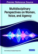 Multidisciplinary perspectives on women, voice, and agency / Berrin Yanıkkaya and Angelique Margarita Nairn, editors