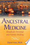 """""""Ancestral Medicine: Rituals for Personal and Family Healing"""" by Daniel Foor"""