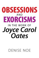 Obsessions and Exorcisms in the Work of Joyce Carol Oates