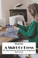 Making A Skirt Or Dress Diy Skirt Sewing Tutorials For Beginners  Photo Book