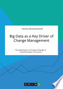 Big Data as a Key Driver of Change Management  The Importance of Culture Change in Transformation Processes