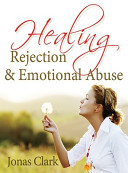 Healing Rejection And Emotional Abuse