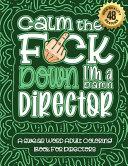 Calm The F*ck Down I'm a Director