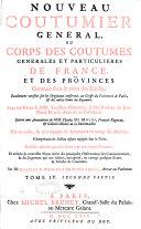 Nouveau coutumier général, ou Corps des coutumes générales et particulières de France