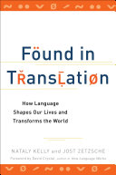 Found in translation : how language shapes our lives and transforms the world