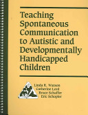 Teaching Spontaneous Communication to Autistic and Developmentally Handicapped Children
