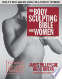 """The Body Sculpting Bible for Women, Fourth Edition"" by James Villepigue, Hugo Rivera"