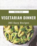 365 Easy Vegetarian Dinner Recipes