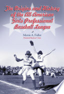 """""""The Origins and History of the All-American Girls Professional Baseball League"""" by Merrie A. Fidler"""