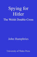 Spying for Hitler : the Welsh double-cross / John Humphries
