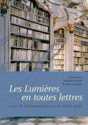 Les Lumières en toutes lettres. Cours de littérature française du XVIII siècle.