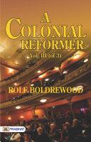 A Colonial Reformer  Vol  1