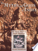 """""""The Myths and Gods of India: The Classic Work on Hindu Polytheism from the Princeton Bollingen Series"""" by Alain Daniélou"""