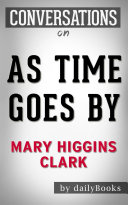 As Time Goes By: A Novel by Mary Higgins Clark | Conversation Starters