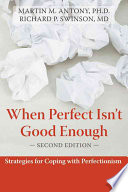 """When Perfect Isn't Good Enough: Strategies for Coping with Perfectionism"" by Martin M. Antony, Richard P. Swinson"