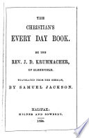 The Christian s Every Day Book  By     J  D  Krummacher     From the German  by S  Jackson
