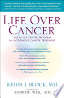 """Life Over Cancer: The Block Center Program for Integrative Cancer Treatment"" by Keith Block, Andrew Weil, M.D."