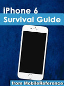 iPhone 6 Survival Guide  Step by Step User Guide for the iPhone 6  iPhone 6 Plus  and iOS 8  From Getting Started to Advanced Tips and Tricks