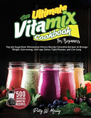 The Ultimate Vitamix Cookbook For Beginners Book