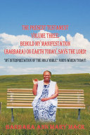 Pdf THE PRESENT TESTAMENT VOLUME THREE: BEHOLD MY MANIFESTATION (BARBARA) ON EARTH TODAY, SAYS THE LORD! Telecharger
