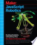 JavaScript Robotics  : Building NodeBots with Johnny-Five, Raspberry Pi, Arduino, and BeagleBone