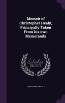 Memoir of Christopher Healy, Principally Taken from His Own ...