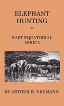 Elephant-Hunting In East Equatorial Africa - Being An Account Of Three Years' Ivory-Hunting Under Mount Kenia And Amoung The Ndorobo Savages Of The Lorogo Mountains, Including A Trip To The North End Of Lake Rudolph