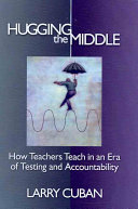 Hugging The Middle How Teachers Teach In An Era Of Testing And Accountability