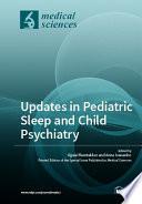 Updates in Pediatric Sleep and Child Psychiatry