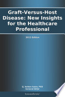Graft Versus Host Disease  New Insights for the Healthcare Professional  2013 Edition Book