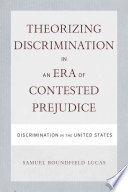 Theorizing Discrimination in an Era of Contested Prejudice
