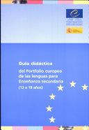 Guía didáctica del portfolio europeo de las lenguas para enseñanza secundaria (12 a 18 años)