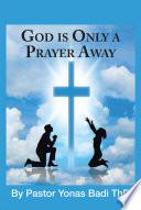 God Is Only A Prayer Away