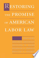Restoring The Promise Of American Labor Law