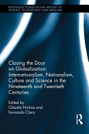 Closing the Door on Globalization: Internationalism, Nationalism, Culture and Science in the Nineteenth and Twentieth Centuries