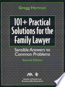 One Hundred One Plus Practical Solutions For The Family Lawyer