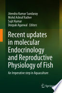 Recent updates in molecular Endocrinology and Reproductive Physiology of Fish