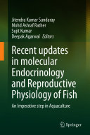 Recent updates in molecular Endocrinology and Reproductive Physiology of Fish : An Imperative step in Aquaculture / edited by Jitendra Kumar Sundaray, Mohd Ashraf Rather, Sujit Kumar, Deepak Agarwal