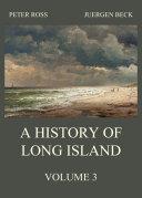 A History of Long Island  Vol  3