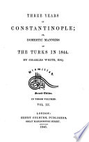 Three years in Constantinople  or  Domestic manners of the Turks in 1844 Book PDF