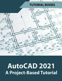 AutoCAD 2021 A Project Based Tutorial