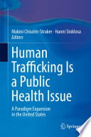 """""""Human Trafficking Is a Public Health Issue: A Paradigm Expansion in the United States"""" by Makini Chisolm-Straker, Hanni Stoklosa"""