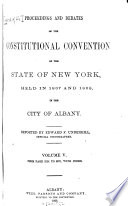 Report Of The Proceedings And Debates Of The Convention For The Revision Of The Constitution Of The State Of New York 1867 68