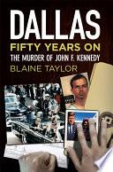 Dallas 50 Years On  The Murder of John F  Kennedy