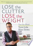 """Lose the Clutter, Lose the Weight: The Six-Week Total-Life Slim Down"" by Peter Walsh"