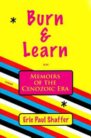 Burn   Learn  Or  Memoirs of the Cenozoic Era